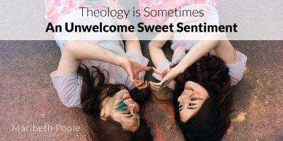 Theology is Sometimes An Unwelcome Sweet Sentiment
