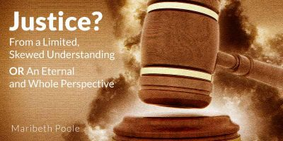 Justice---From-a-Limited,-Skewed-Understanding-Or-An-Eternal-and-Whole-Perspective