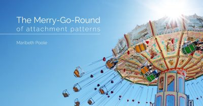 the-merry-go-round-of-attachment-patterns-maribeth-poole
