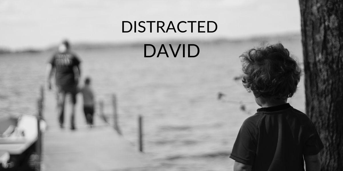 Distracted David